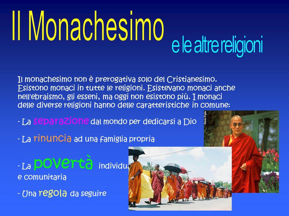 Il monachesimo non è prerogativa solo del Cristianesimo. Esistono monaci in tutte le religioni. Esistevano monaci anche nell'ebraismo, gli esseni, ma
