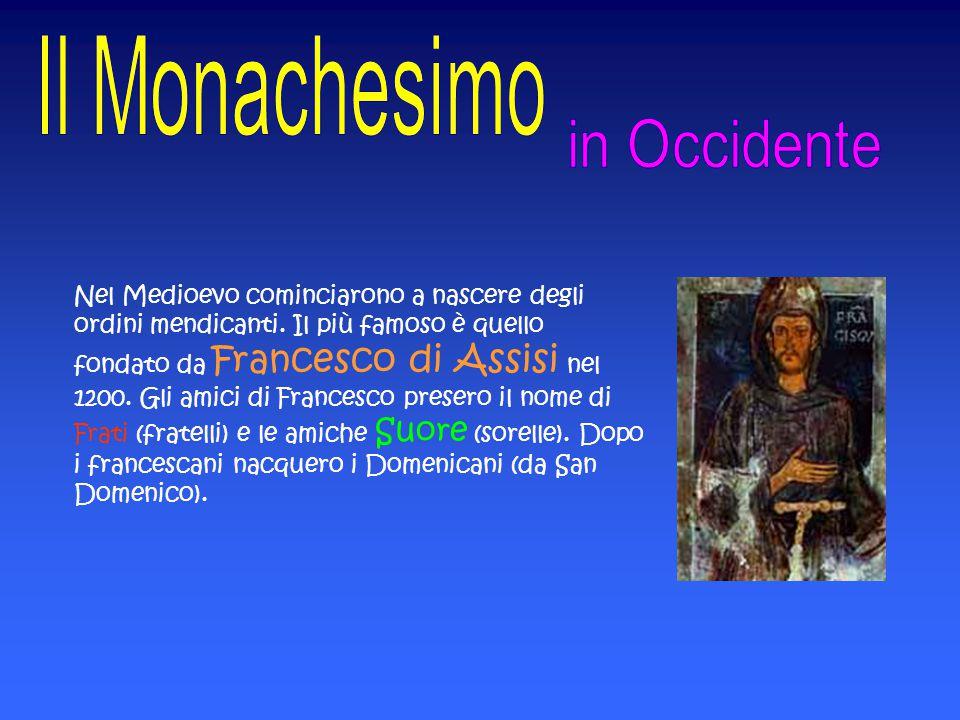 Nel Medioevo cominciarono a nascere degli ordini mendicanti. Il più famoso è quello fondato da Francesco di Assisi nel 1200. Gli amici di Francesco pr