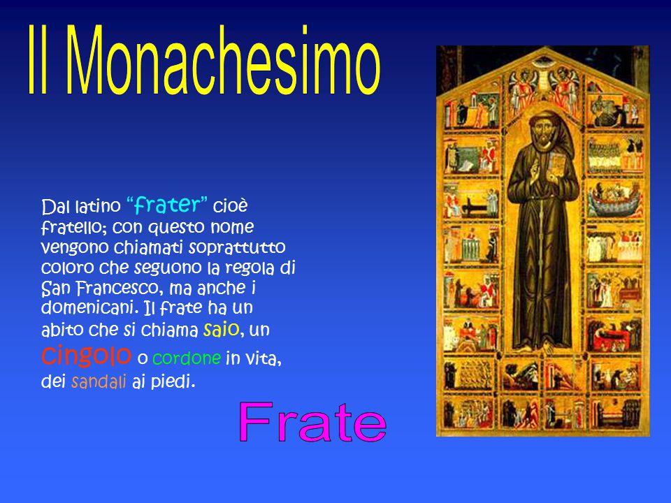 """Dal latino """"frater"""" cioè fratello; con questo nome vengono chiamati soprattutto coloro che seguono la regola di San Francesco, ma anche i domenicani."""