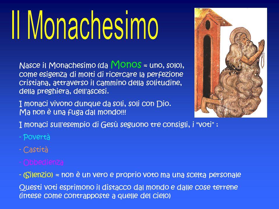 Nasce il Monachesimo (da Monos = uno, solo), come esigenza di molti di ricercare la perfezione cristiana, attraverso il cammino della solitudine, dell