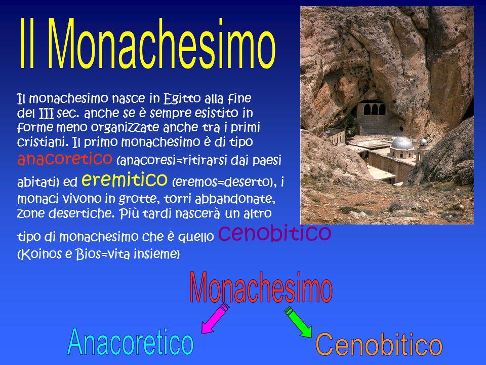 Il monachesimo nasce in Egitto alla fine del III sec. anche se è sempre esistito in forme meno organizzate anche tra i primi cristiani. Il primo monac