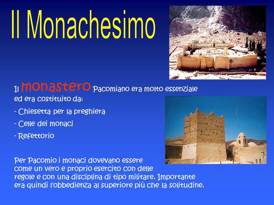Il monastero Pacomiano era molto essenziale ed era costituito da: - Chiesetta per la preghiera - Celle dei monaci - Refettorio Per Pacomio i monaci do