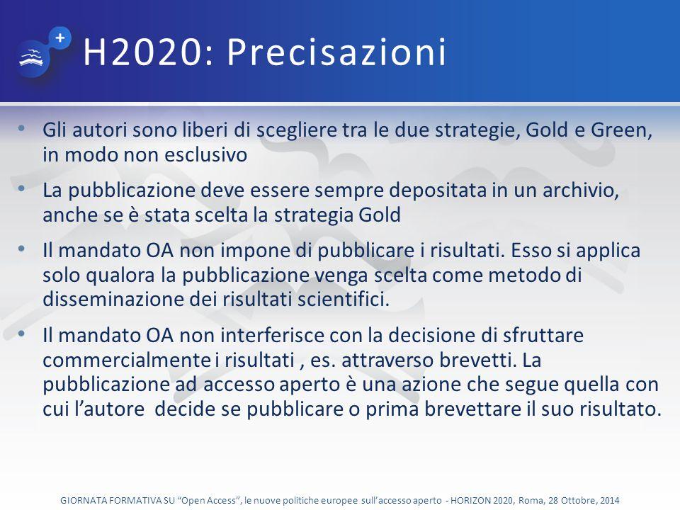 H2020: Precisazioni Gli autori sono liberi di scegliere tra le due strategie, Gold e Green, in modo non esclusivo La pubblicazione deve essere sempre depositata in un archivio, anche se è stata scelta la strategia Gold Il mandato OA non impone di pubblicare i risultati.