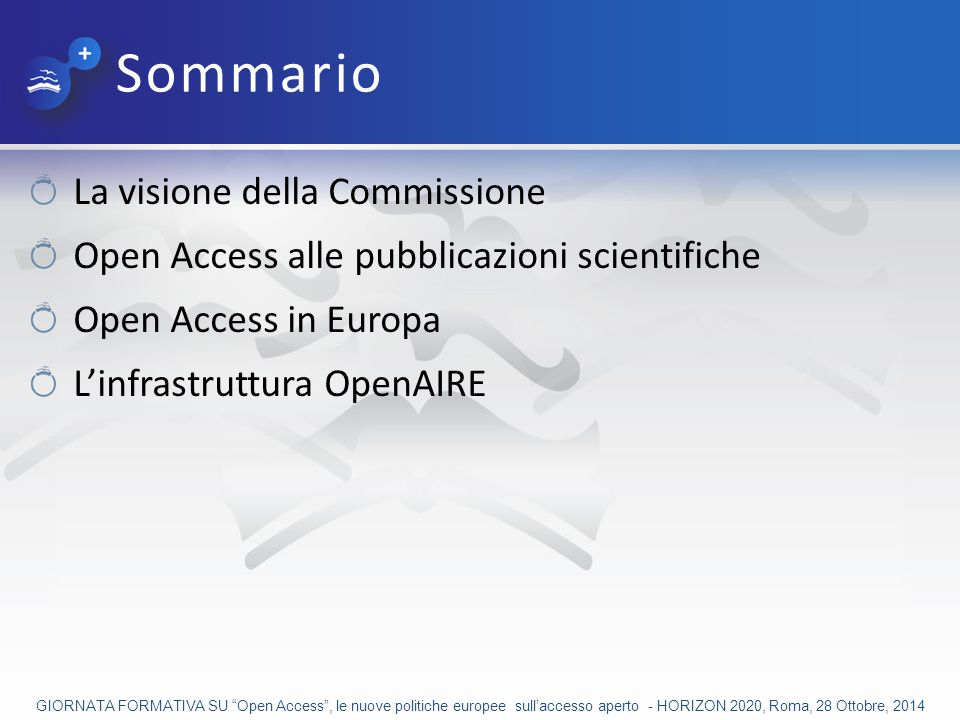 H2020 La visione della Commissione The European Commission's vision is that information already paid for by the public purse should not be paid for again each time it is accessed or used, and that it should benefit European companies and citizens to the full. GIORNATA FORMATIVA SU Open Access , le nuove politiche europee sull'accesso aperto - HORIZON 2020, Roma, 28 Ottobre, 2014 http://ec.europa.eu/research/participants/data/ref/h2020/grants_ manual/hi/oa_pilot/h2020-hi-oa-pilot-guide_en.pdf