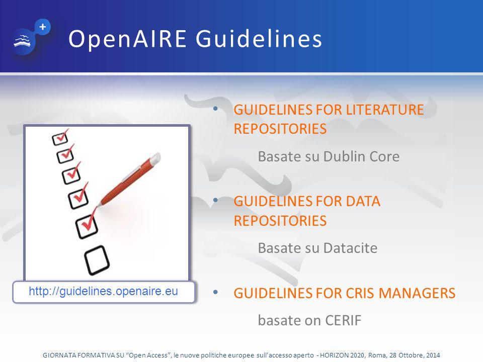 GIORNATA FORMATIVA SU Open Access , le nuove politiche europee sull'accesso aperto - HORIZON 2020, Roma, 28 Ottobre, 2014 OpenAIRE Guidelines GUIDELINES FOR LITERATURE REPOSITORIES Basate su Dublin Core GUIDELINES FOR DATA REPOSITORIES Basate su Datacite GUIDELINES FOR CRIS MANAGERS basate on CERIF http://guidelines.openaire.eu