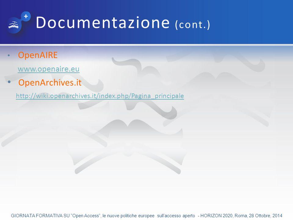 Documentazione (cont.) OpenAIRE www.openaire.eu OpenArchives.it http://wiki.openarchives.it/index.php/Pagina_principale GIORNATA FORMATIVA SU Open Access , le nuove politiche europee sull'accesso aperto - HORIZON 2020, Roma, 28 Ottobre, 2014