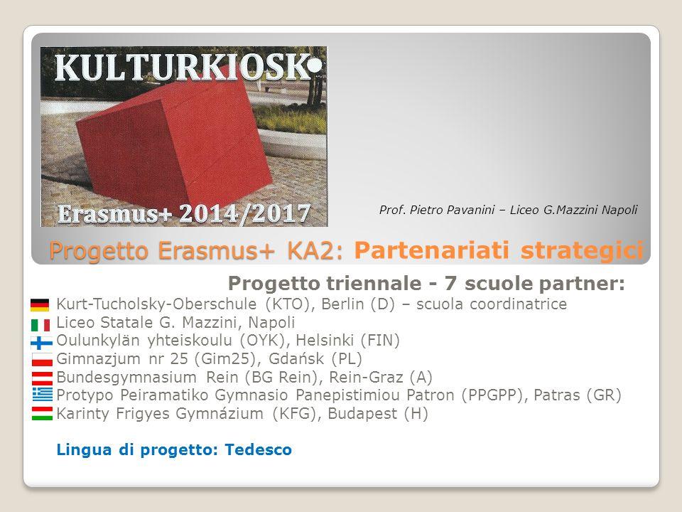 Progetto Erasmus+ KA2: Progetto Erasmus+ KA2: Partenariati strategici Progetto triennale - 7 scuole partner: Kurt-Tucholsky-Oberschule (KTO), Berlin (D) – scuola coordinatrice Liceo Statale G.