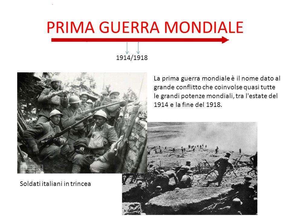 PRIMA GUERRA MONDIALE 1914/1918 La prima guerra mondiale è il nome dato al grande conflitto che coinvolse quasi tutte le grandi potenze mondiali, tra