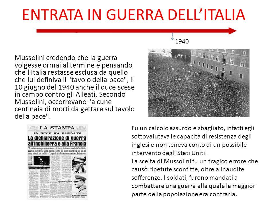 ENTRATA IN GUERRA DELL'ITALIA Fu un calcolo assurdo e sbagliato, infatti egli sottovalutava le capacità di resistenza degli inglesi e non teneva conto