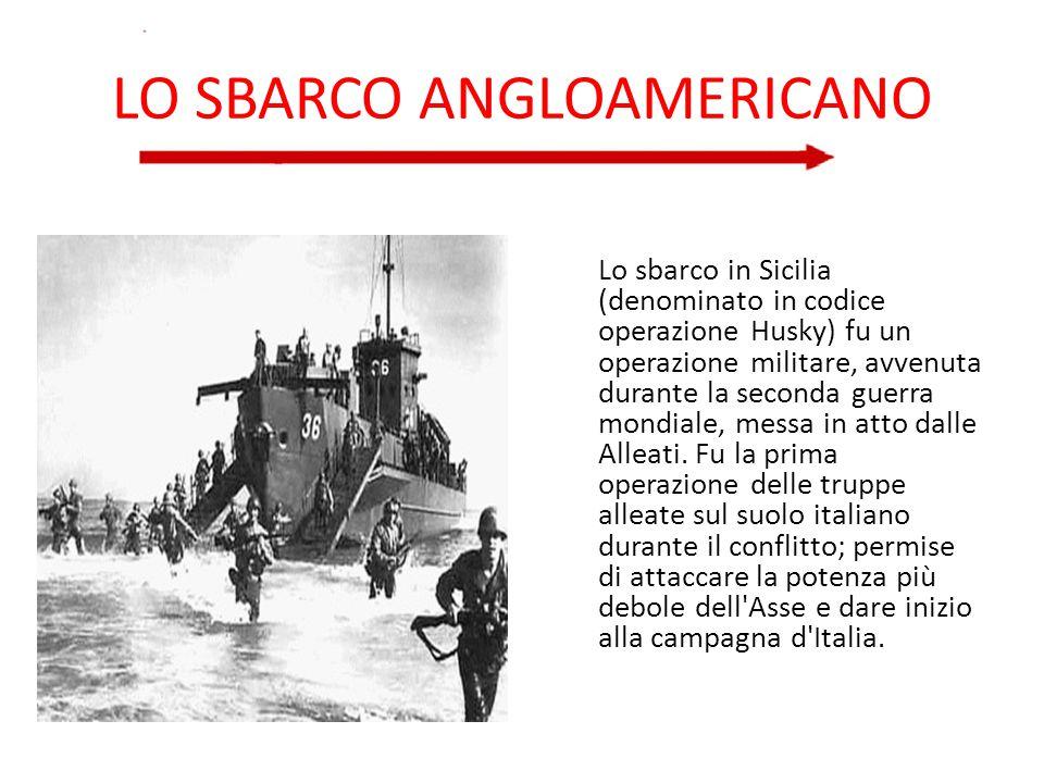 LO SBARCO ANGLOAMERICANO Lo sbarco in Sicilia (denominato in codice operazione Husky) fu un operazione militare, avvenuta durante la seconda guerra mo