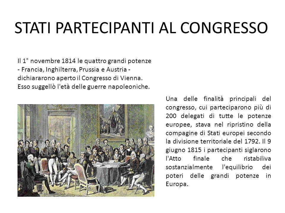STATI PARTECIPANTI AL CONGRESSO Il 1° novembre 1814 le quattro grandi potenze - Francia, Inghilterra, Prussia e Austria - dichiararono aperto il Congr
