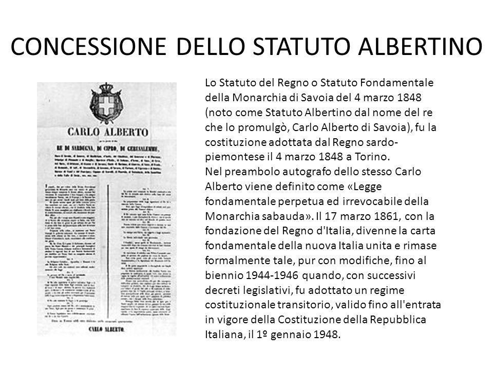 CONCESSIONE DELLO STATUTO ALBERTINO Lo Statuto del Regno o Statuto Fondamentale della Monarchia di Savoia del 4 marzo 1848 (noto come Statuto Albertin
