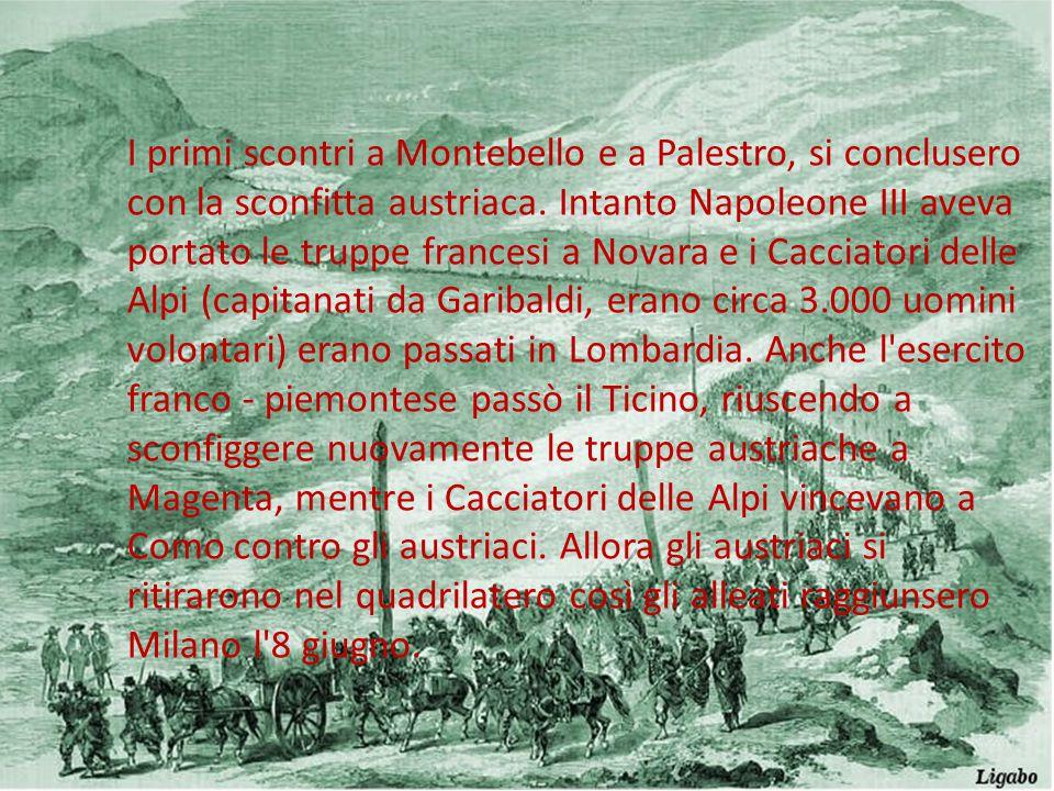 I primi scontri a Montebello e a Palestro, si conclusero con la sconfitta austriaca. Intanto Napoleone III aveva portato le truppe francesi a Novara e
