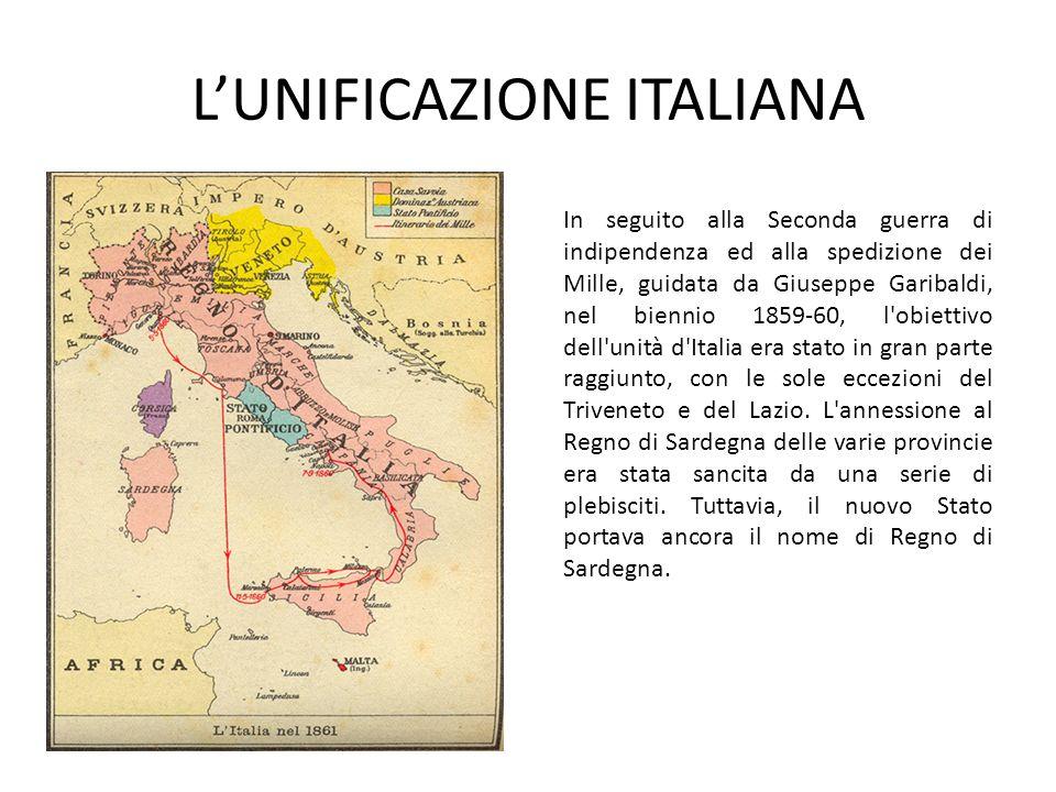 L'UNIFICAZIONE ITALIANA In seguito alla Seconda guerra di indipendenza ed alla spedizione dei Mille, guidata da Giuseppe Garibaldi, nel biennio 1859-6