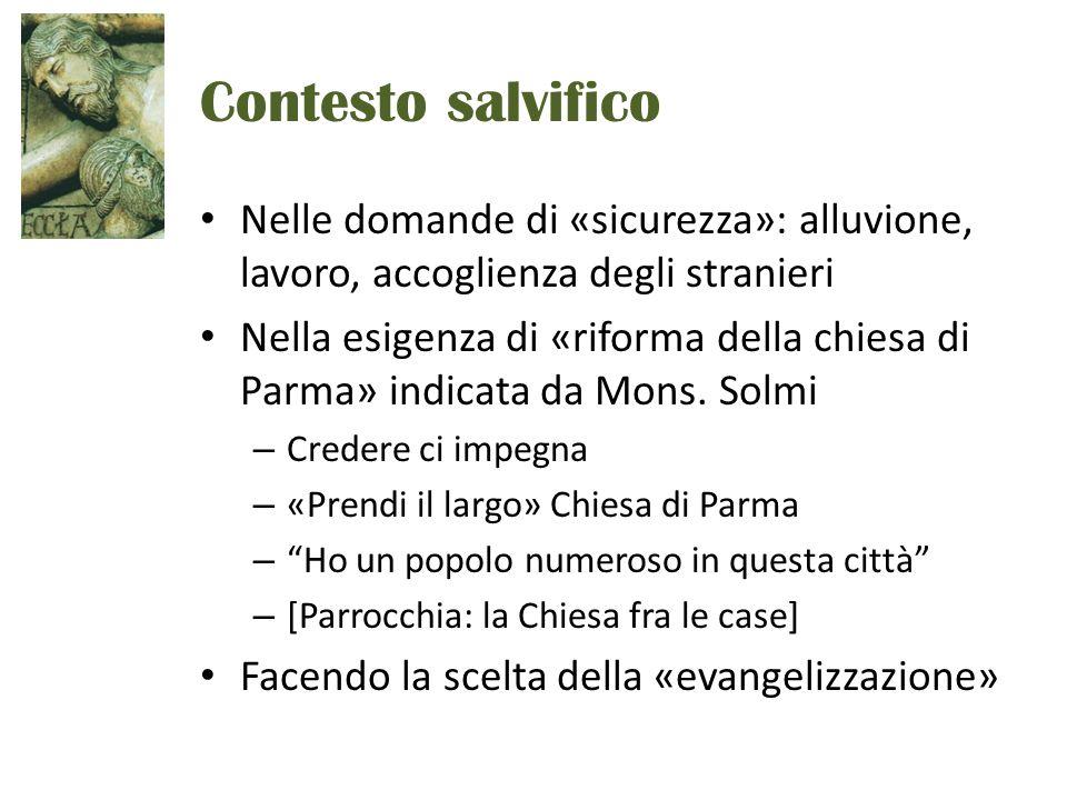 Contesto salvifico Nelle domande di «sicurezza»: alluvione, lavoro, accoglienza degli stranieri Nella esigenza di «riforma della chiesa di Parma» indicata da Mons.