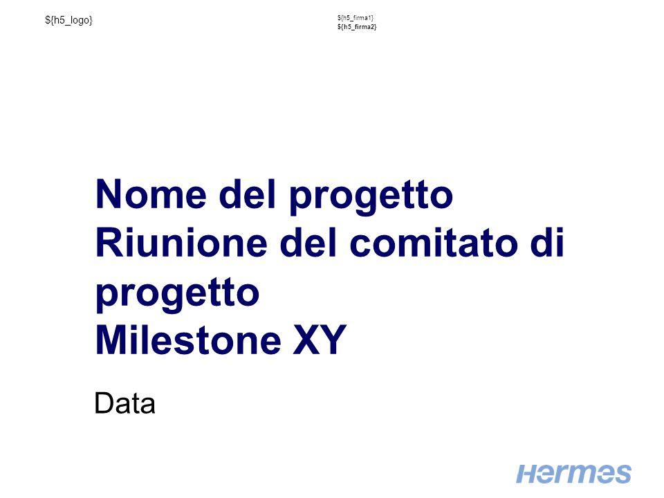 ${h5_logo} ${h5_firma1} ${h5_firma2} Nome del progetto Riunione del comitato di progetto Milestone XY Data