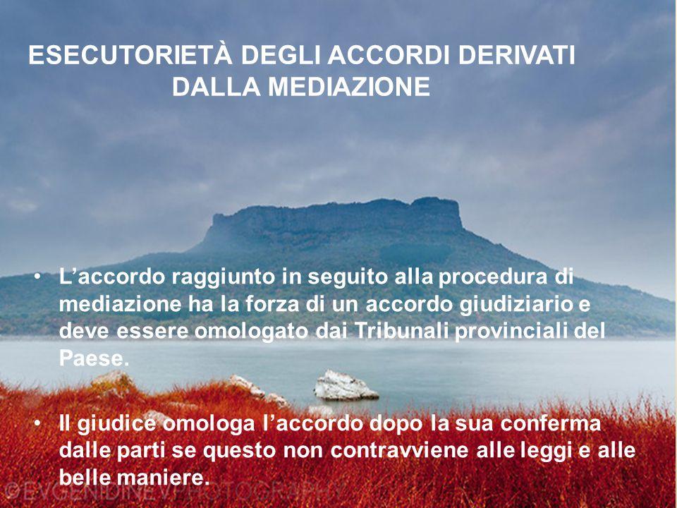ESECUTORIETÀ DEGLI ACCORDI DERIVATI DALLA MEDIAZIONE L'accordo raggiunto in seguito alla procedura di mediazione ha la forza di un accordo giudiziario
