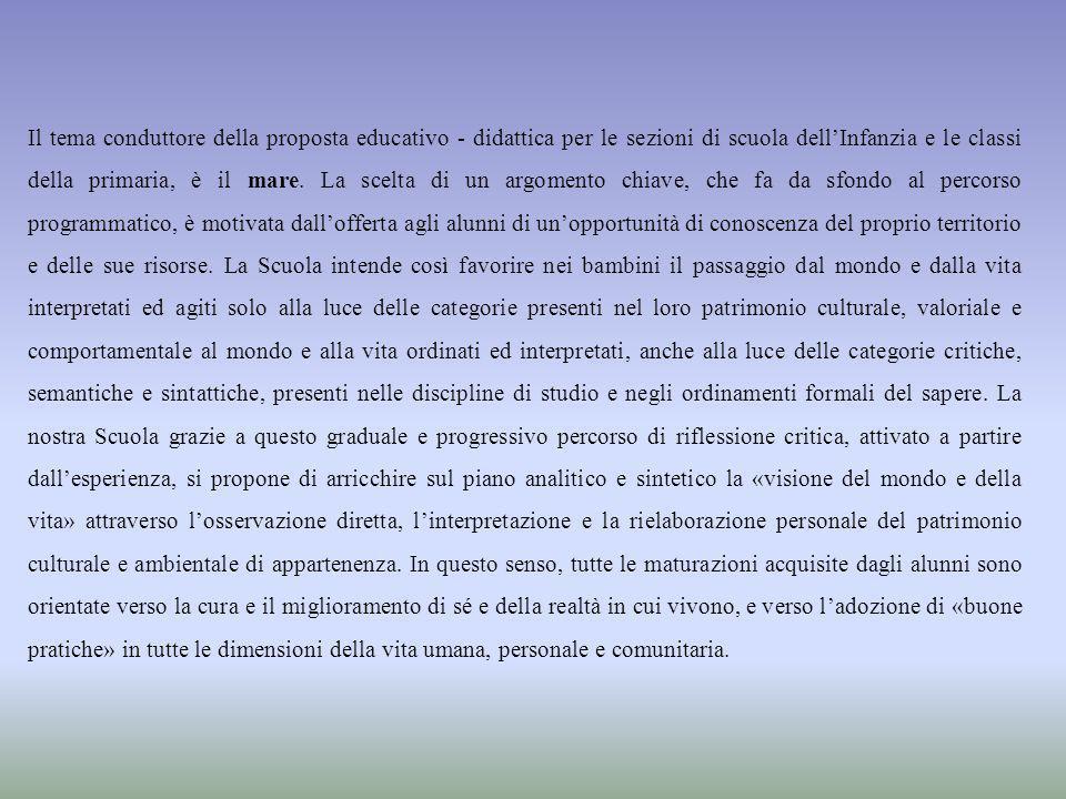 Il tema conduttore della proposta educativo - didattica per le sezioni di scuola dell'Infanzia e le classi della primaria, è il mare. La scelta di un
