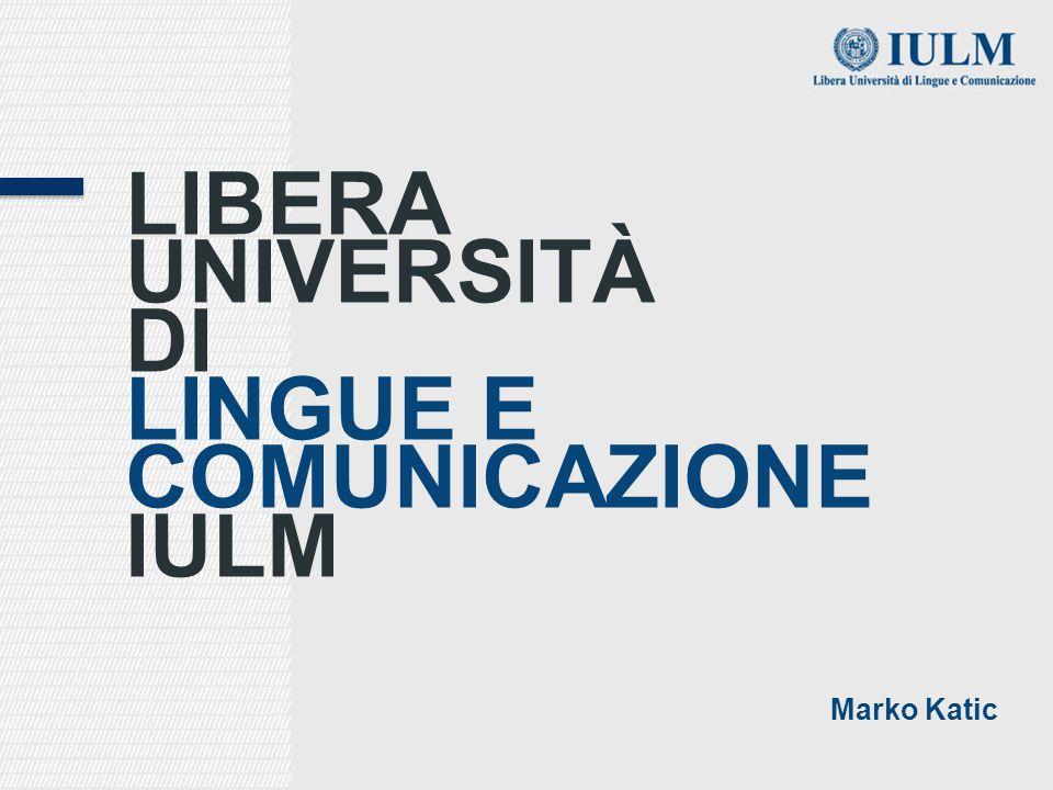 LIBERA UNIVERSITÀ DI LINGUE E COMUNICAZIONE IULM Marko Katic