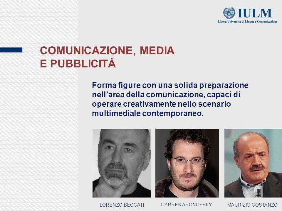 COMUNICAZIONE, MEDIA E PUBBLICITÁ Forma figure con una solida preparazione nell'area della comunicazione, capaci di operare creativamente nello scenario multimediale contemporaneo.