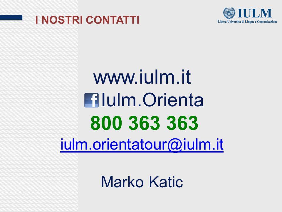 I NOSTRI CONTATTI www.iulm.it Iulm.Orienta 800 363 363 iulm.orientatour@iulm.it Marko Katic