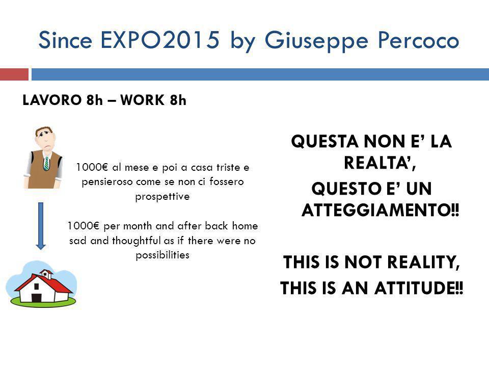 Since EXPO2015 by Giuseppe Percoco QUESTA NON E' LA REALTA', QUESTO E' UN ATTEGGIAMENTO!.