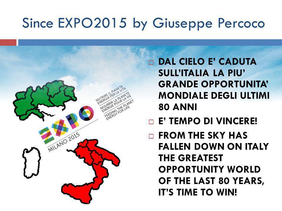 Since EXPO2015 by Giuseppe Percoco  DAL CIELO E' CADUTA SULL'ITALIA LA PIU' GRANDE OPPORTUNITA' MONDIALE DEGLI ULTIMI 80 ANNI  E' TEMPO DI VINCERE.