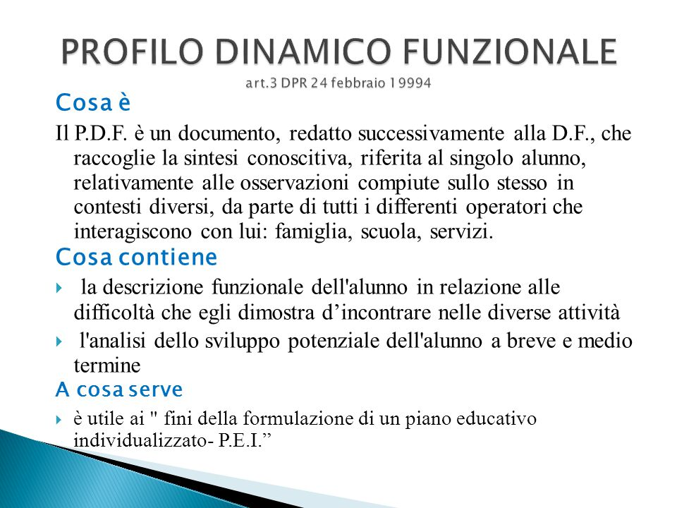 Cosa è Il P.D.F. è un documento, redatto successivamente alla D.F., che raccoglie la sintesi conoscitiva, riferita al singolo alunno, relativamente al