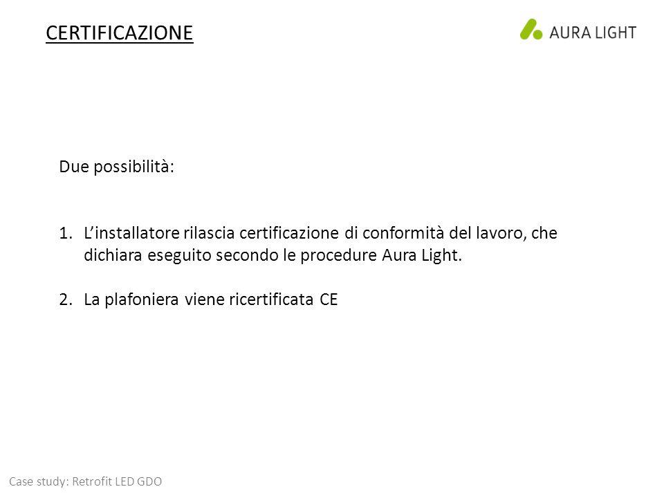 CERTIFICAZIONE Due possibilità: 1.L'installatore rilascia certificazione di conformità del lavoro, che dichiara eseguito secondo le procedure Aura Light.