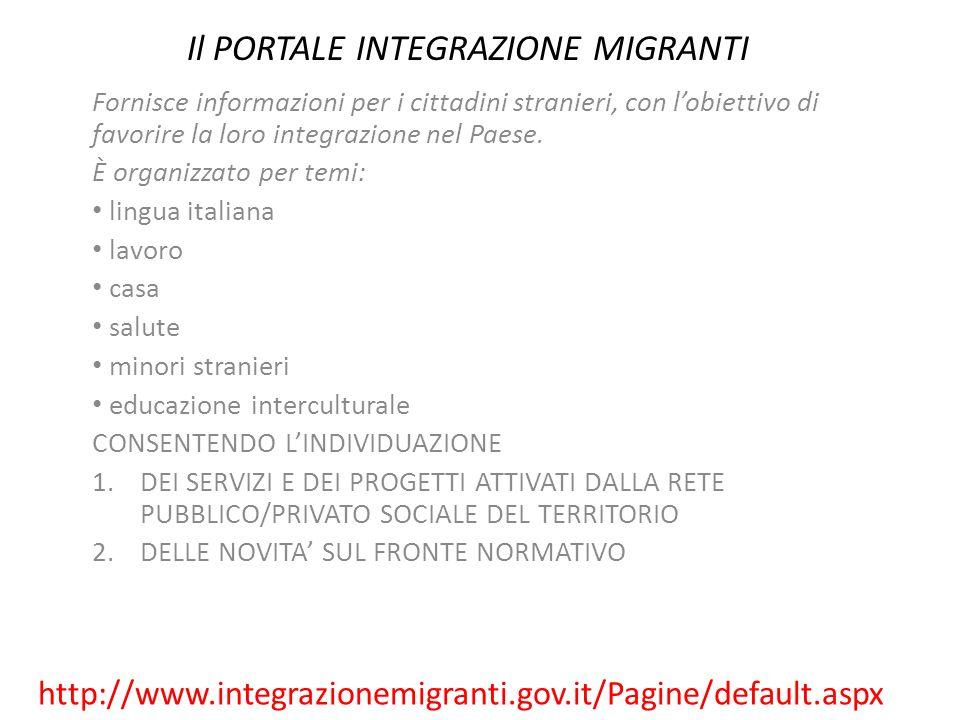 Il PORTALE INTEGRAZIONE MIGRANTI http://www.integrazionemigranti.gov.it/Pagine/default.aspx Fornisce informazioni per i cittadini stranieri, con l'obi