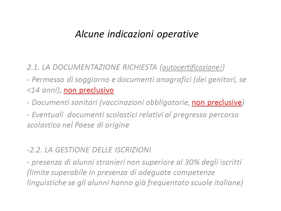 Alcune indicazioni operative 2.1. LA DOCUMENTAZIONE RICHIESTA ( autocertificazione! ) - Permesso di soggiorno e documenti anagrafici (dei genitori, se