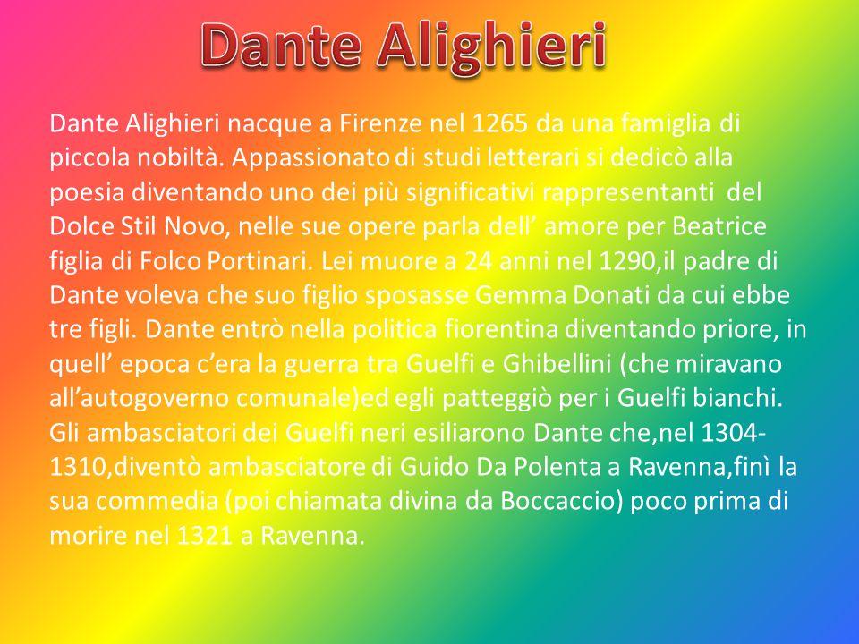 Dante Alighieri nacque a Firenze nel 1265 da una famiglia di piccola nobiltà. Appassionato di studi letterari si dedicò alla poesia diventando uno dei