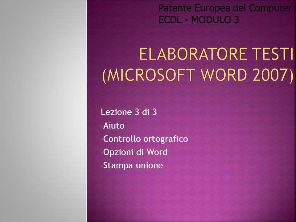 Lezione 3 di 3 Aiuto Controllo ortografico Opzioni di Word Stampa unione Patente Europea del Computer ECDL - MODULO 3