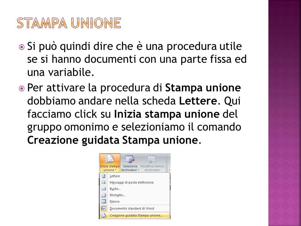  Si può quindi dire che è una procedura utile se si hanno documenti con una parte fissa ed una variabile.  Per attivare la procedura di Stampa union