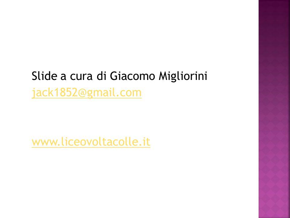 Slide a cura di Giacomo Migliorini jack1852@gmail.com www.liceovoltacolle.it