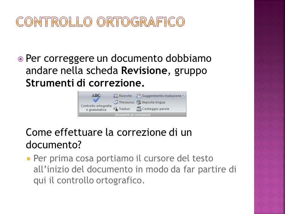  Per correggere un documento dobbiamo andare nella scheda Revisione, gruppo Strumenti di correzione. Come effettuare la correzione di un documento? 