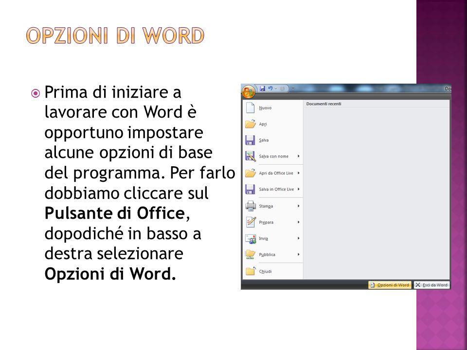  Prima di iniziare a lavorare con Word è opportuno impostare alcune opzioni di base del programma. Per farlo dobbiamo cliccare sul Pulsante di Office