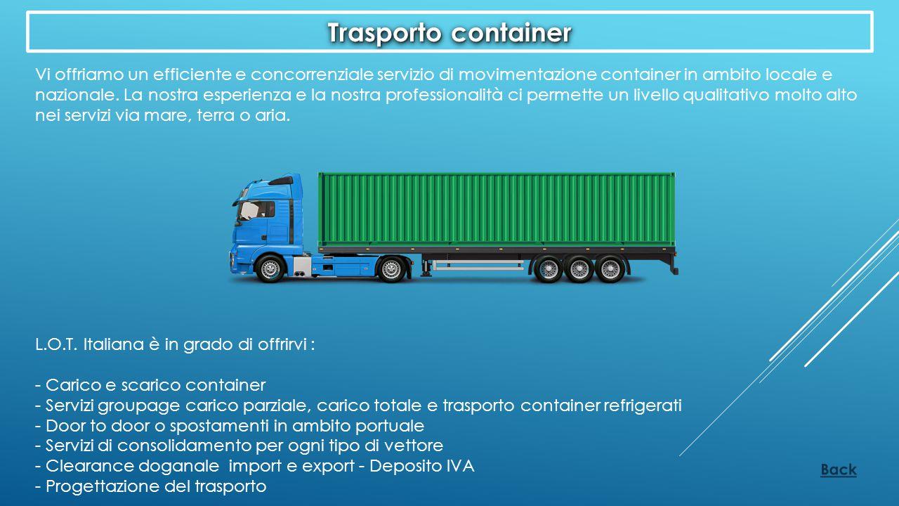 Trasporto container Vi offriamo un efficiente e concorrenziale servizio di movimentazione container in ambito locale e nazionale. La nostra esperienza