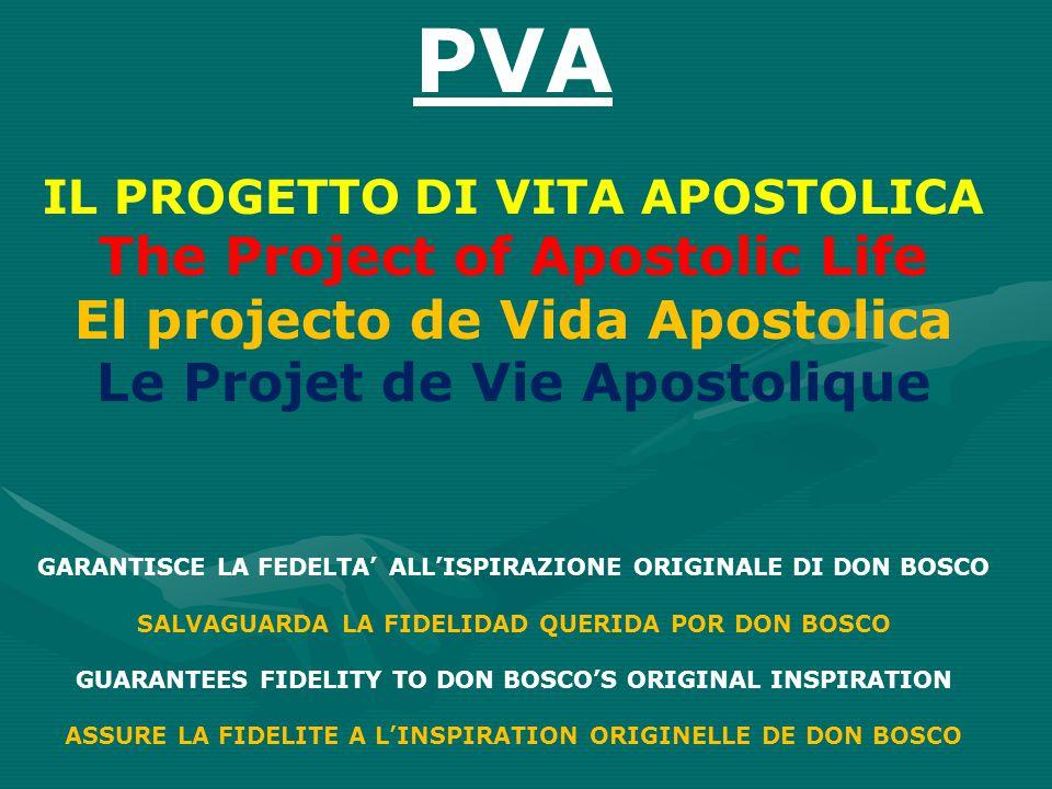 PVA IL PROGETTO DI VITA APOSTOLICA The Project of Apostolic Life El projecto de Vida Apostolica Le Projet de Vie Apostolique GARANTISCE LA FEDELTA' AL
