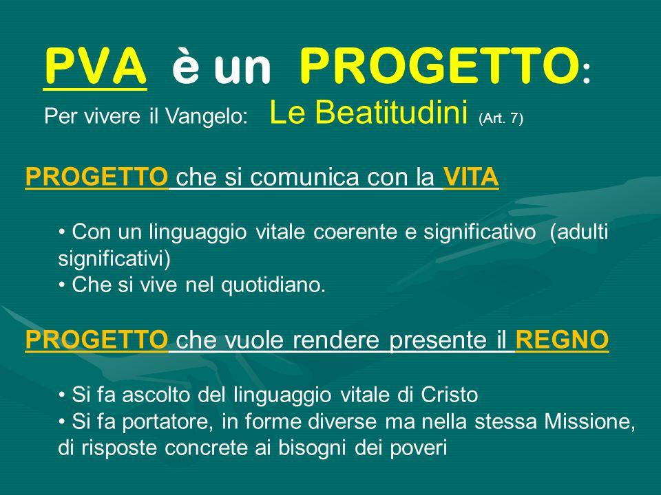 Per vivere il Vangelo: Le Beatitudini (Art. 7) PVA è un PROGETTO : PROGETTO che si comunica con la VITA Con un linguaggio vitale coerente e significat