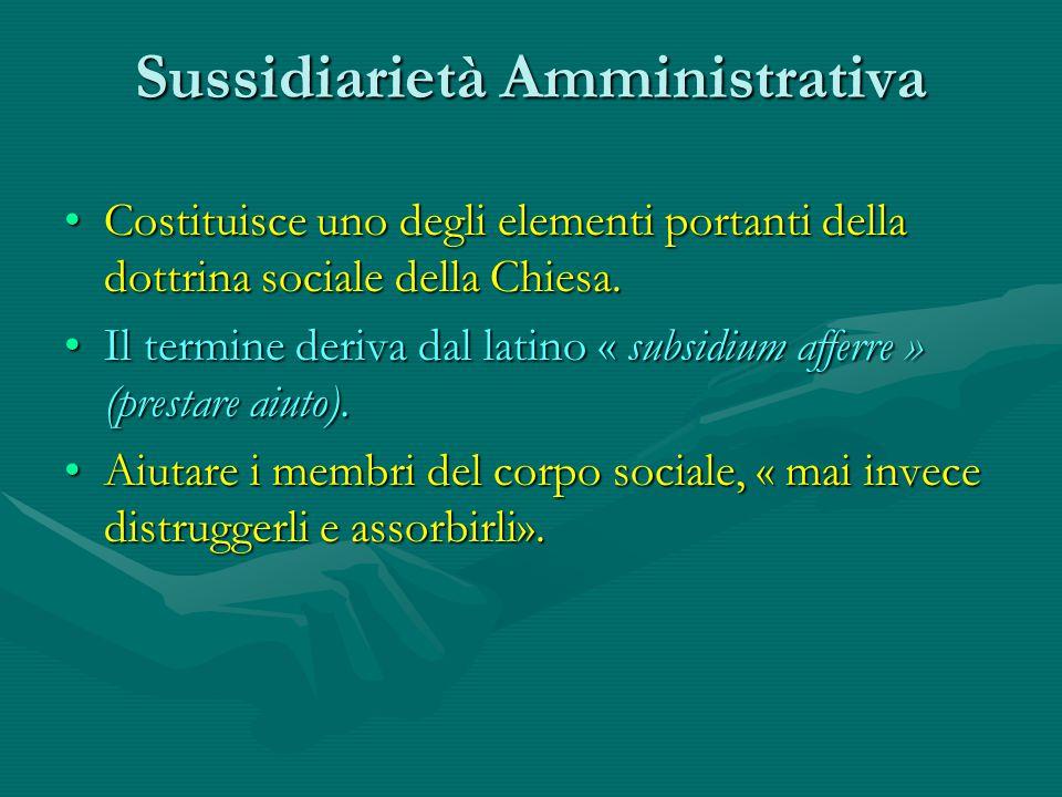 Sussidiarietà Amministrativa Costituisce uno degli elementi portanti della dottrina sociale della Chiesa.Costituisce uno degli elementi portanti della