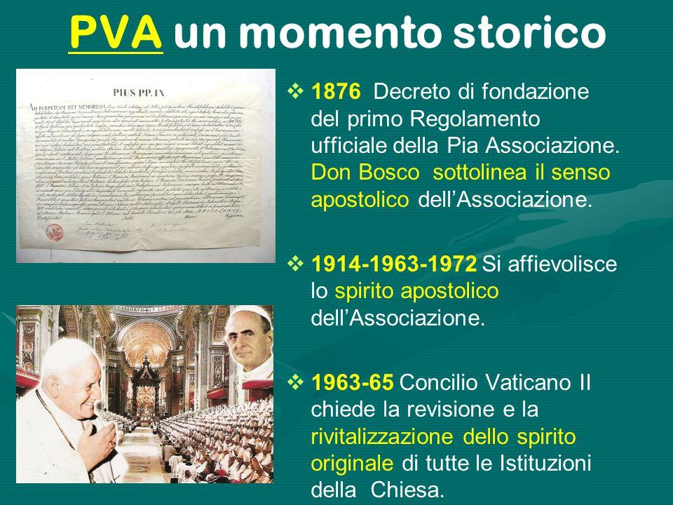 PVA un momento storico  1876 Decreto di fondazione del primo Regolamento ufficiale della Pia Associazione. Don Bosco sottolinea il senso apostolico d
