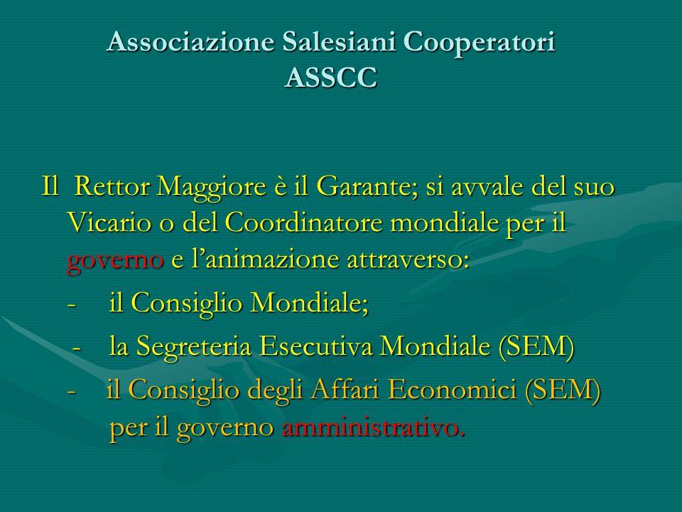 Associazione Salesiani Cooperatori ASSCC Il Rettor Maggiore è il Garante; si avvale del suo Vicario o del Coordinatore mondiale per il governo e l'ani
