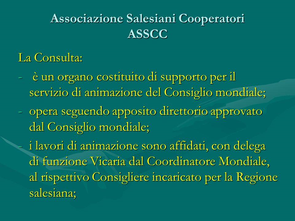 Associazione Salesiani Cooperatori ASSCC La Consulta: - è un organo costituito di supporto per il servizio di animazione del Consiglio mondiale; -oper