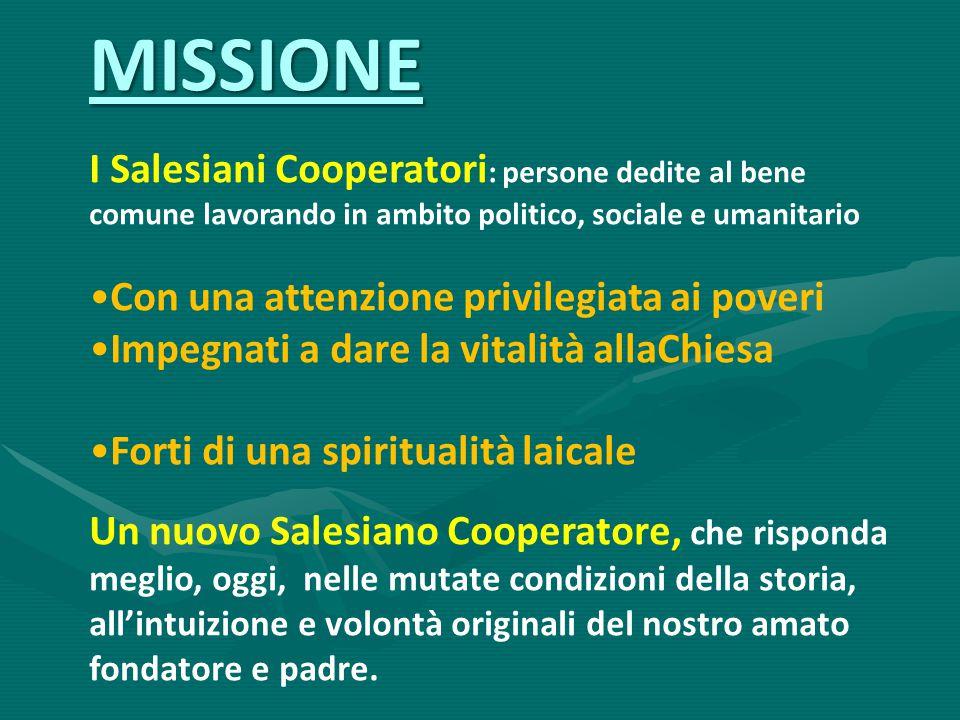 MISSIONE I Salesiani Cooperatori : persone dedite al bene comune lavorando in ambito politico, sociale e umanitario Con una attenzione privilegiata ai