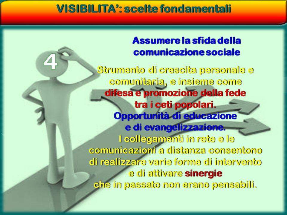 VISIBILITA': scelte fondamentaliVISIBILITA': scelte fondamentali Assumere la sfida della comunicazione sociale Strumento di crescita personale e comun