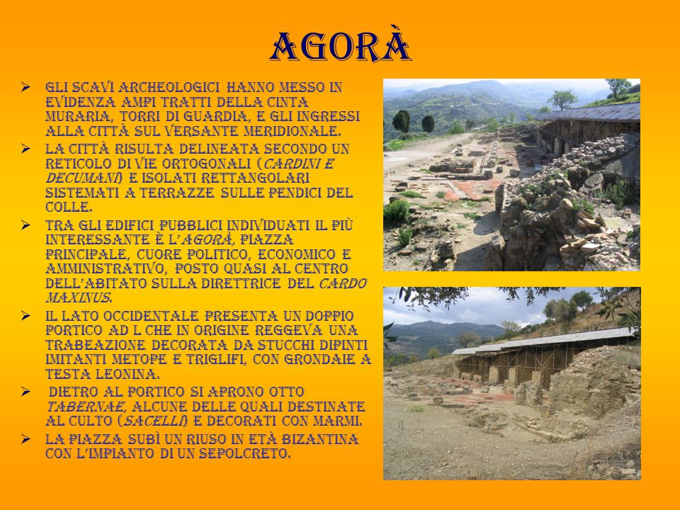 agorà  Gli scavi archeologici hanno messo in evidenza ampi tratti della cinta muraria, torri di guardia, e gli ingressi alla città sul versante meridionale.