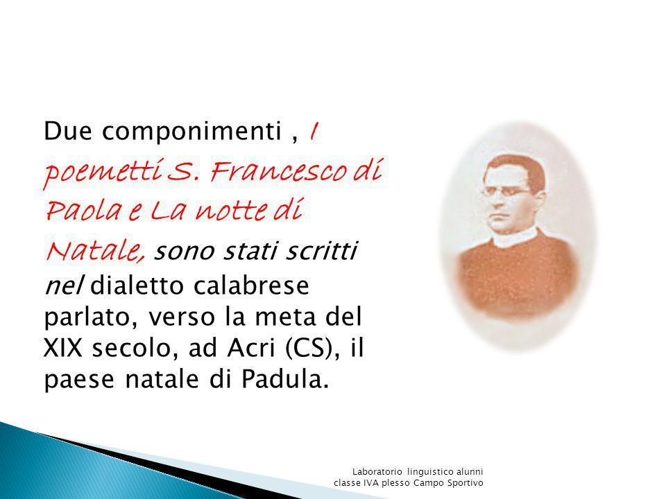 Due componimenti, I poemetti S. Francesco di Paola e La notte di Natale, sono stati scritti nel dialetto calabrese parlato, verso la meta del XIX seco