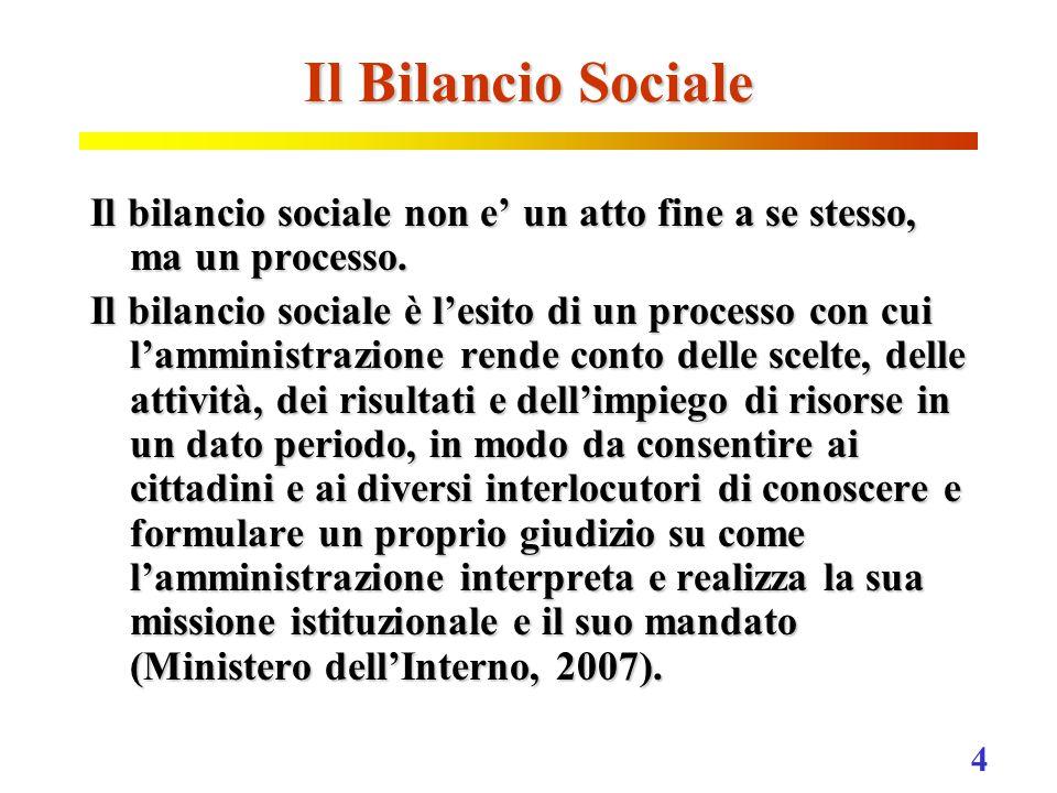 4 Il Bilancio Sociale Il bilancio sociale non e' un atto fine a se stesso, ma un processo.