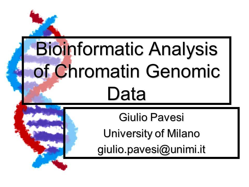 Bioinformatic Analysis of Chromatin Genomic Data Giulio Pavesi University of Milano giulio.pavesi@unimi.it